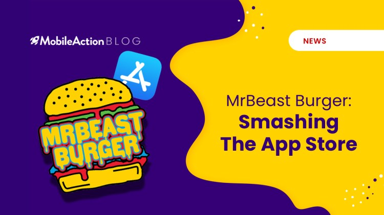 MrBeast Burger: Smashing The App Store - MobileAction Blog