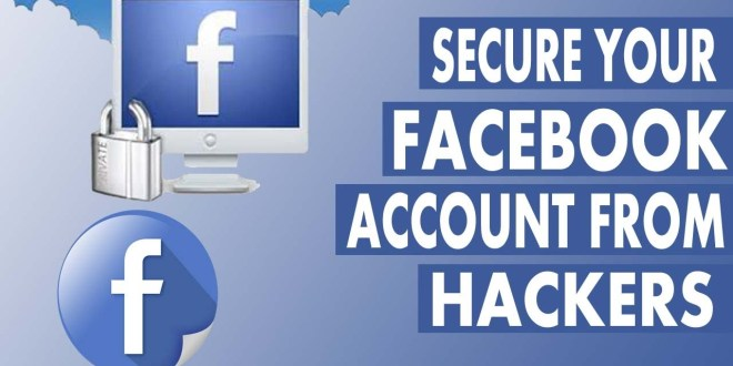 6 Simple Tips to Secure Your Facebook Account from Hackers