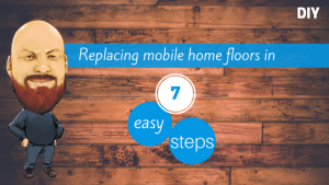 Replacing Mobile Home Floors in 7 Easy Steps