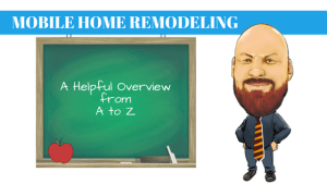 Mobile Home Remodeling: A Helpful Overview From A To Z