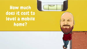 How Much Does It Cost To Level A Mobile Home? DIY vs Professional