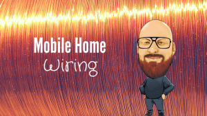 Mobile Home Wiring: Tips For Taking A Look Behind The Scenes