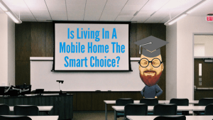Is Living In A Mobile Home The Smart Choice? The Benefits & Realities