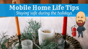 Mobile Home Life Tips: Staying Safe During The Holidays