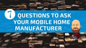 7 Questions To Ask Your Mobile Home Manufacturer