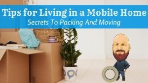 Tips For Living In A Mobile Home: Secrets To Packing And Moving