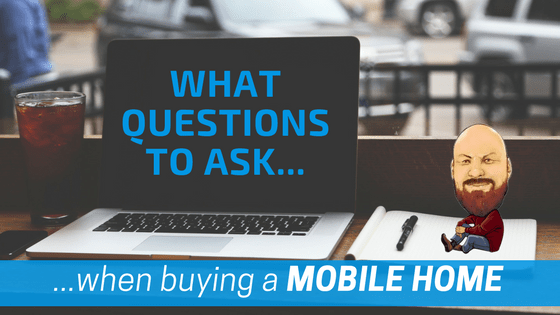what questions to ask when buying a mobile home rh mobilehomesell com