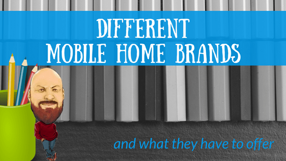 Different Mobile Home Brands And What They Have To Offer - Featured Image