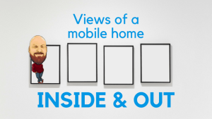 Views Of A Mobile Home Inside And Out | Getting Down To The Basics