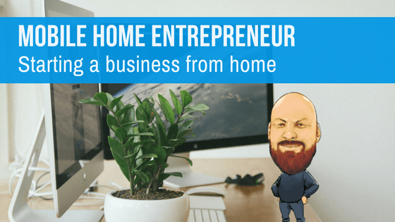 """Featured Image for """"Mobile Home Entrepreneur _ Starting a business from home"""" blog post"""