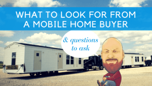 What To Look For From A Mobile Home Buyer & Questions To Ask