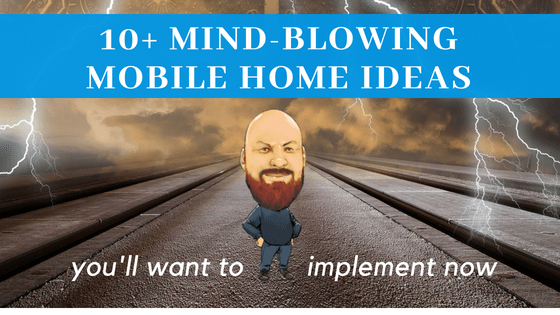 """Featured image for """"10+ Mind-Blowing Mobile Home Ideas You'll Want To Implement Now"""" blog post"""