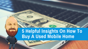 5 Helpful Insights On How To Buy A Used Mobile Home