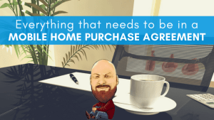 Everything That Needs To Be In A Mobile Home Purchase Agreement