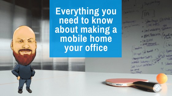 """Featured Image for """"Everything You Need To Know About Making A Mobile Home Your Office"""" blog post"""
