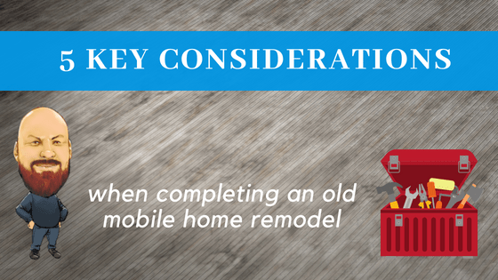 "Featured image for ""5 Key Considerations When Completing An Old Mobile Home Remodel"" blog post"