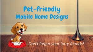 Pet-friendly Mobile Home Designs | Don't Forget Your Furry Friends