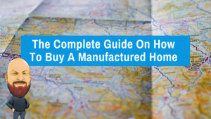 The Complete Guide On How To Buy A Manufactured Home