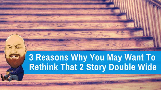 """Featured image for """"3 Reasons Why You May Want To Rethink That 2 Story Double Wide"""" blog post"""