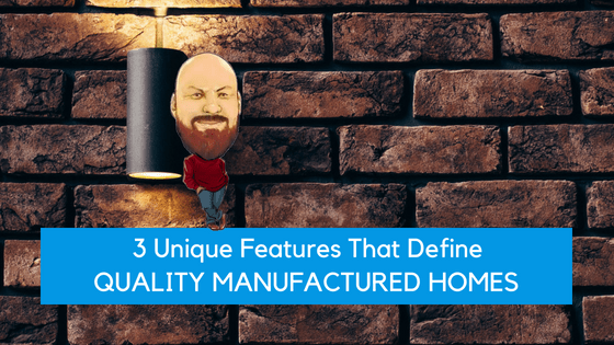 """Featured image for """"3 Unique Features That Define Quality Manufactured Homes"""" blog post"""