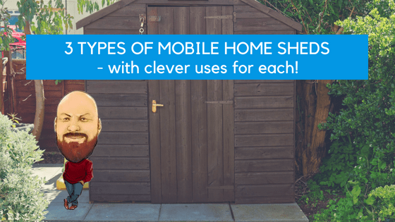 """Featured image for """"3 Types Of Mobile Home Sheds - With Clever Uses For Each!"""" blog post"""