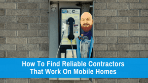 """Featured image for """"How To Find Reliable Contractors That Work On Mobile Homes"""" blog post"""