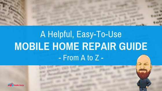 """Featured image for """"A Helpful, Easy-To-Use Mobile Home Repair Guide - From A To Z"""" blog post"""