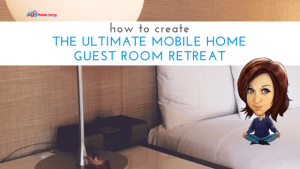 """Featured image for """"How To Create The Ultimate Mobile Home Guest Room Retreat"""" blog post"""