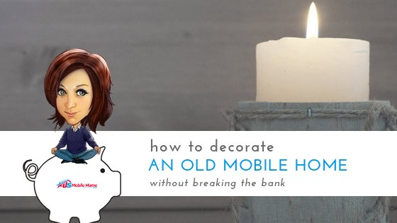 "Featured image for ""How To Decorate An Old Mobile Home Without Breaking The Bank"" blog post"