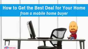 """Featured image for """"How To Get The Best Deal For Your Home From A Mobile Home Buyer"""" blog post"""