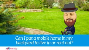 """Featured image for """"Can I Put A Mobile Home In My Backyard To Live In Or Rent Out?"""" blog post"""