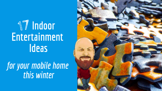 "Featured image for ""17 Indoor Entertainment Ideas For Your Mobile Home This Winter"" blog post"