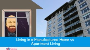 Living In A Manufactured Home vs Apartment Living | A Comparison