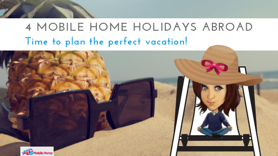 """Featured image for """"4 Mobile Home Holidays Abroad_ Time To Plan The Perfect Vacation"""" blog post"""