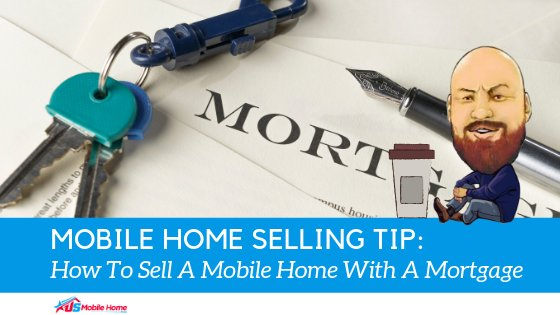 "Featured image for ""Mobile Home Selling Tip: How To Sell A Mobile Home With A Mortgage"" blog post"
