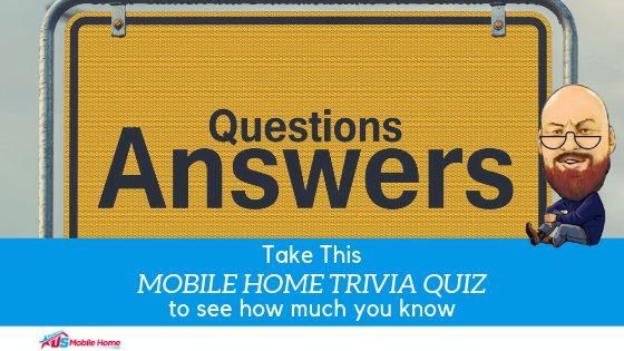 """Featured image for """"Take This Mobile Home Trivia Quiz To See How Much You Know"""" blog post"""