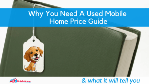 Why You Need A Used Mobile Home Price Guide & What It Will Tell You