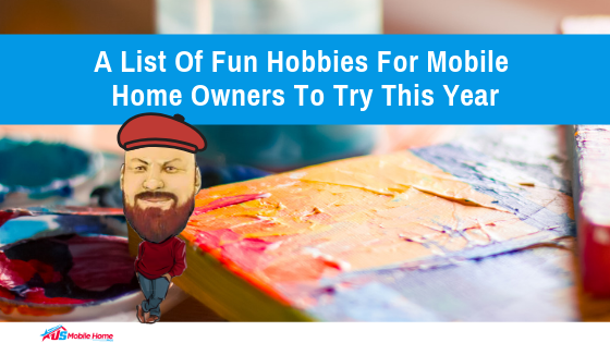 A List Of Fun Hobbies For Mobile Home Owners To Try This Year