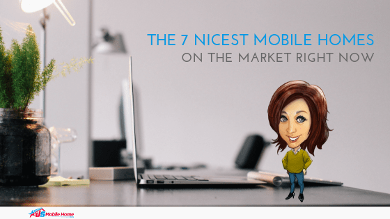"""Featured image for """"The 7 Nicest Mobile Homes On The Market Right Now"""" blog post"""