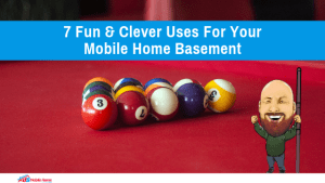 7 Fun & Clever Uses For Your Mobile Home Basement