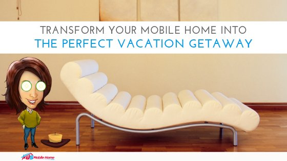 """Featured image for """"Transform Your Mobile Home Into The Perfect Vacation Getaway"""" blog post"""