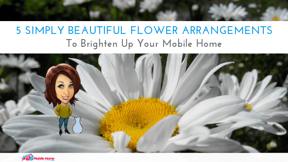 """Featured image for """"5 Simply Beautiful Flower Arrangements To Brighten Up Your Mobile Home"""" blog post"""