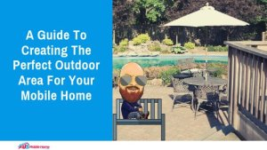 A Guide To Creating The Perfect Outdoor Area For Your Mobile Home