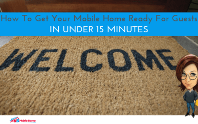How To Get Your Mobile Home Ready For Guests In Under 15 Minutes