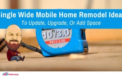 Single Wide Mobile Home Remodel Ideas: Update, Upgrade, Add Space
