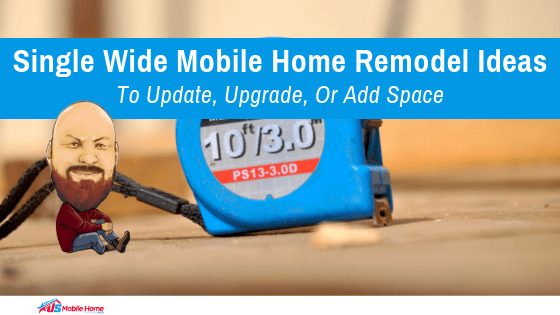 """Featured image for """"Single Wide Mobile Home Remodel Ideas To Update, Upgrade, Or Add Space"""" blog post"""