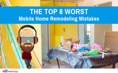 The Top 8 Worst Mobile Home Remodeling Mistakes