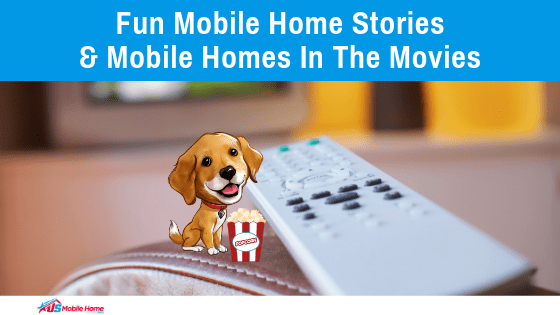 Fun Mobile Home Stories & Mobile Homes In The Movies