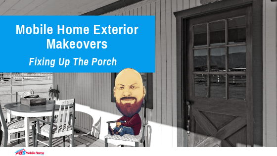 Mobile Home Exterior Makeovers | Fixing Up The Porch