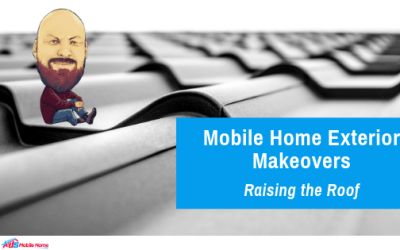 Mobile Home Exterior Makeovers | Raising The Roof